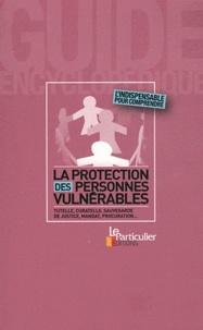 Marc Feuillée - La protection des personnes vulnérables - Tutelle, curatelle, sauvegarde de justice, mandat, procuration....