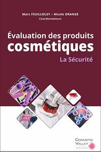 Marc Feuilloley et Nicole Orange - Evaluation des produits cosmétiques : la sécurité.