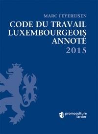 Marc Feyereisen - Code du travail luxembourgeois annoté.