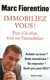 Marc Fiorentino - Immobiliez-vous ! - Face à la crise, tout sur l'immobilier.