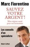 Marc Fiorentino - Sauvez votre argent ! - Mon régime de santé pour vos économies.