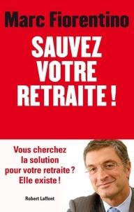 Marc Fiorentino - Sauvez votre retraite !.