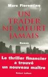 Marc Fiorentino - Un trader ne meurt jamais.