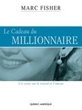Marc Fisher - Le Cadeau du millionnaire - Un conte sur le travail et l'amour.