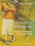 Marc Fisher - Le Golfeur et le Millionnaire - Un conte sur le bonheur et les secrets du golf.