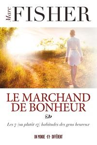 Marc Fisher - Le marchand de bonheur - Les 7 (ou plutôt 17) habitudes des gens heureux.