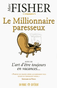 Marc Fisher - Le millionnaire paresseux - Suivi de L'art d'être toujours en vacances.