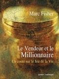 Marc Fisher - Le Vendeur et le Millionnaire - Un conte sur le Jeu de la Vie.
