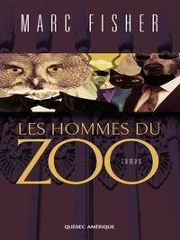 Marc Fisher - Les Hommes du zoo.