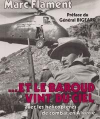 Marc Flament et Marcel Bigeard - Et le baroud vint du ciel.