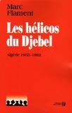 Marc Flament - Les hélicos du Djebel - Algérie 1955-1962.