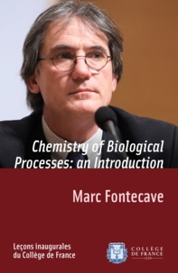 Marc Fontecave - Chemistry of Biological Processes: an Introduction - Inaugural lecture delivered on Thursday 26February2009.