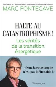 Marc Fontecave - Halte au catastrophisme! - Les vérités de la transition énergétique.