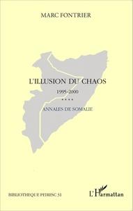 Marc Fontrier - L'illusion du chaos - Annales de Somalie (1995-2000) Du retrait des nations unies à la conférence d'Arta.