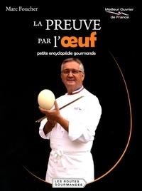 La preuve par l'oeuf- Petite encyclopédie gourmande - Marc Foucher |