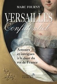 Marc Fourny - Versailles confidentiel - Amours et intrigues à la cour du roi de France.