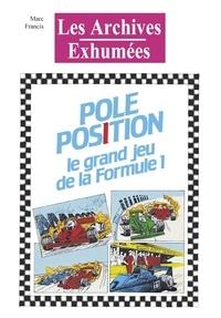 Marc Francis - Pôle Position - Le grand jeu de la formule 1.