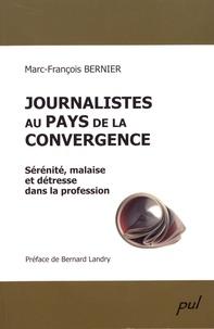 Marc-François Bernier - Journalistes au pays de la convergence - Sérénité, malaise et détresse dans la profession.