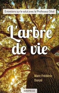 Marc frederic Donze - L'arbre de vie - Entretiens sur le salut avec le Professeur Siloë.