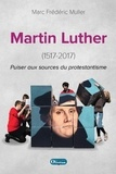 Marc Frédéric Muller - Martin Luther (1517-2017) - Puiser aux sources du protestantisme.
