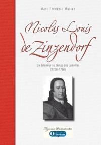 Marc Frédéric Muller - Nicolas Louis de Zinzendorf - Un éclaireur au temps des Lumières (1700-1760).