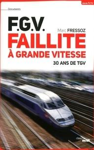 Marc Fressoz - FGV, Faillite à grande vitesse - 30 ans de TGV.