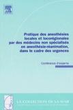 Marc Freyzs et Agnès Ricard-Hibon - Pratique des anesthésies locales et locorégionales par des médecins non spéialisés en anesthésie-réanimation, dans le cadre des urgences - Conférence d'experts.