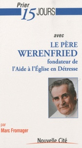 Marc Fromager - Prier 15 jours avec le père Werenfried - Fondateur de l'Aide à l'Eglise en Détresse.