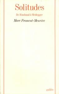 Marc Froment-Meurice - Solitudes - De Rimbaud à Heidegger.
