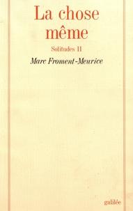 Marc Froment-Meurice - Solitudes - Tome 2, La chose même.
