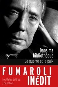 Marc Fumaroli - Dans ma bibliothèque - La guerre et la paix.