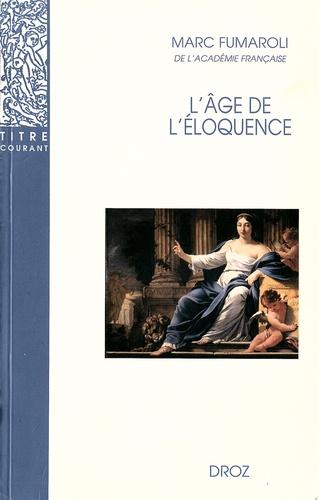 """L'âge de l'éloquence.. Rhétorique et """"res literaria"""" de la Renaissance au seuil de l'époque classique"""