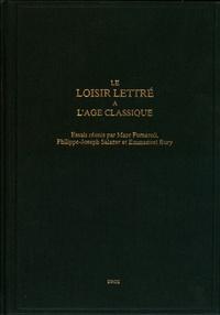 Marc Fumaroli et Philippe-Joseph Salazar - Le loisir lettré à l'âge classique.