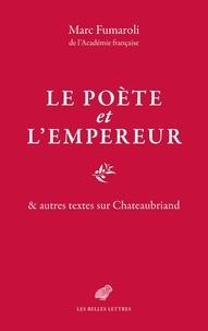 Marc Fumaroli - Le poète et l'empereur & autres textes sur Chateaubriand.
