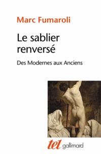 Marc Fumaroli - Le sablier renversé - Des Modernes aux Anciens.