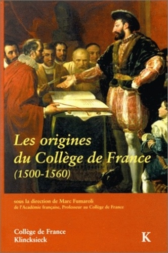 Marc Fumaroli - Les origines du Collège de France - 1500-1560, actes du colloque international, Paris, décembre 1995.