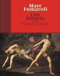 Marc Fumaroli - Lire les arts dans l'Europe d'Ancien Régime.
