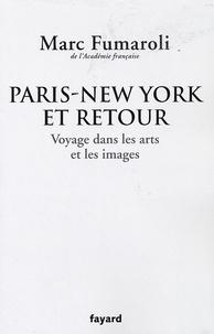 Marc Fumaroli - Paris-New York et retour - Voyage dans les arts et les images.