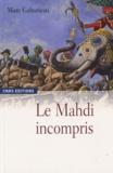 Marc Gaborieau - Le mahdi incompris - Sayyid Ahmad Barelwî (1786-1831) et le millénarisme en Inde.