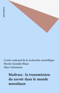 Marc Gaborieau - Madrasa - La transmission du savoir dans le monde musulman.
