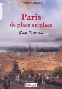 Marc Gaillard - Paris de place en place - [guide historique].