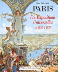Marc Gaillard - Paris - Les expositions universelles de 1855 à 1937.