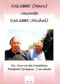 Marc Galabru - Galabru (Marc) raconte Galabru (Michel) ou Une vie de comédien pendant (presque...) un siècle.