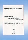Marc Galabru - Vivre mieux... Vivre vieux... Recettes - Ou petit voyage au pays du bon sens.