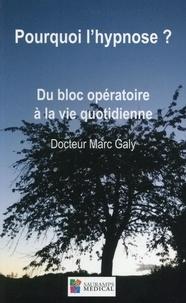 Marc Galy - Pourquoi l'hypnose ? - Du bloc opératoire à la vie quotidienne.