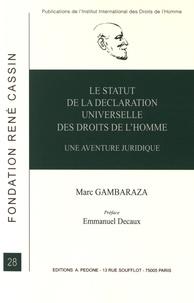 Marc Gambaraza - Le statut de la Déclaration universelle des droits de l'homme - Une aventure juridique.