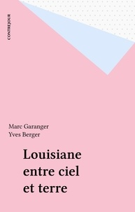 Marc Garanger et Yves Berger - Louisiane entre ciel et terre.