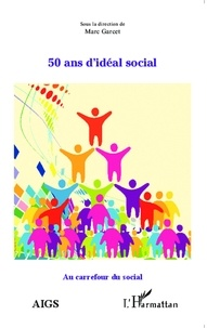 Marc Garcet - 50 ans d'idéal social.