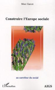 Marc Garcet - Construire l'Europe sociale.