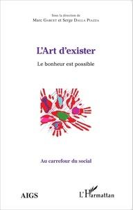 Marc Garcet et Serge Dalla Piazza - L'art d'exister - Le bonheur est possible.
